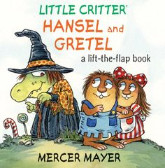 Little Critter: Hansel and Gretel: A Lift-the-Flap Book  by Mercer Mayer