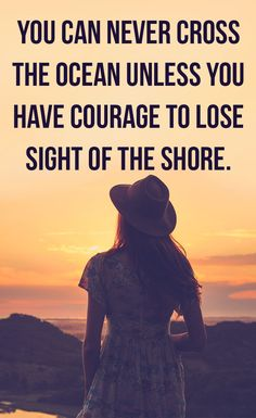 Have Courage to Lose Sight of the Shore #inspirational #InspirationalQuotes