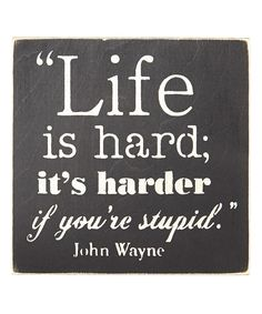 Look at this Sara's Signs 'Life Is Hard, It's Harder if You're Stupid' Wall Sign on #zulily today!