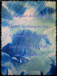 Staying quiet doesn't mean I have nothing to say, it means I don't think you're ready to hear my thoughts. Encaustic Art: Karina Stelloo ~ www.close2nature.nl