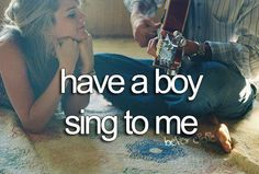 have my husband sing a song for me=) ❤