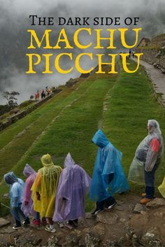 Machu Piccu, the famous Inca Ruins in Peru, have a dark side. Rain, fog, mosquitos and big crowds can spoil your picture perfect visit