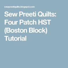 Sew Preeti Quilts: Four Patch HST (Boston Block) Tutorial