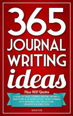 365 Journal Writing Ideas: A year of daily journal writing prompts, questions & actions to fill your journal with memories, self-reflection, creativity & direction. by Rossi Fox. $3.66