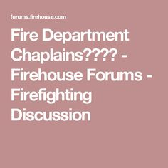 Fire Department Chaplains???? - Firehouse Forums - Firefighting Discussion