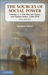 The Sources of Social Power: Volume 2, The Rise of Classes and Nation-States, 1760-1914 ~ Michael Mann ~ 2012