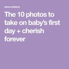 The 10 photos to take on baby's first day + cherish forever