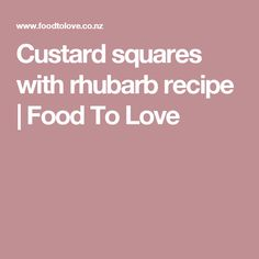 Custard squares with rhubarb recipe | Food To Love