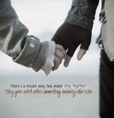 There is a reason why two people stay together. They give each other something nobody else can. #Quote