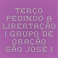 TERÇO PEDINDO A LIBERTAÇÃO | Grupo de Oração São José 1