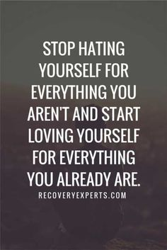 Loving yourself for what you are is vital! It is hard to lose track of this when your brain gives you hell.