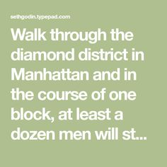 Walk through the diamond district in Manhattan and in the course of one block, at least a dozen men will stop you and ask if you're hoping to sell a diamond ring. A few blocks away, Tiffany will happily sell...