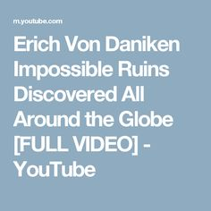 Erich Von Daniken Impossible Ruins Discovered All Around the Globe [FULL VIDEO] - YouTube