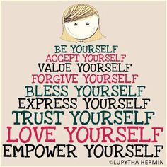 Be yourself. Accept yourself. Value yourself. Forgive yourself. Bless yourself. Express yourself. Trust yourself. Love yourself. Empower yourself. #IAmEnough