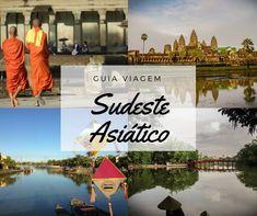 Sudeste Asiático: guia, dicas, principais pontos de interesse e roteiro de viagem para ajudar viajantes independentes a visitar o Sudeste Asiático