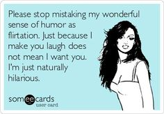 """A sense of humor can be very sexy...and if I am flirting, I hide behind the """"joking around"""" mantra..."""