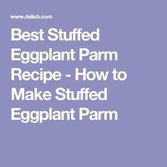 Best Stuffed Eggplant Parm Recipe - How to Make Stuffed Eggplant Parm