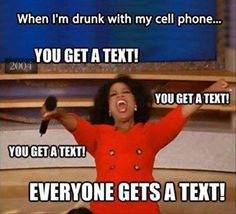 Drunk Texting ~ Oprah @Katie Lacasse thought you would appreciate this!!