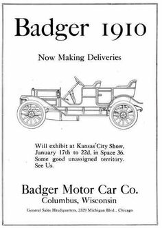 Failing to convince anyone in Watertown, WI., to finance an automobile that he had designed, F. W. Aborgast went to Columbus and offered to build a test a model.  He told the townspeople that he would build his car there if they would finance it. The Badger Motor Car Company was incorporated and a factory was completed by November and production began on the Badger automobile. dealerships did not appear and the press found faults with the constucttion. 237 cars built when it went under in 1911.