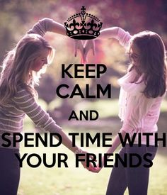 'KEEP CALM AND SPEND TIME WITH YOUR FRIENDS' Poster