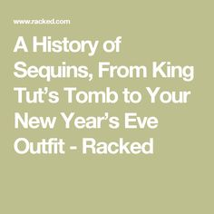 A History of Sequins, From King Tut's Tomb to Your New Year's Eve Outfit - Racked