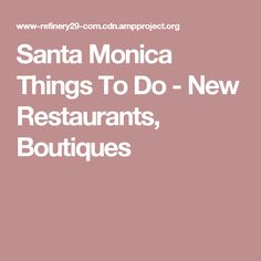 Santa Monica Things To Do - New Restaurants, Boutiques