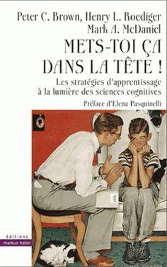 Mets-toi ça dans la tête ! Les stratégies d'apprentissage à la lumière des sciences cognitives  http://cataloguescd.univ-poitiers.fr/masc/Integration/EXPLOITATION/statique/recherchesimple.asp?id=195778405