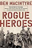 Ebook #10: Rogue Heroes: The History of the SAS Britain\'s Secret Special Forces Unit That Sabotaged the Nazis and Changed the Nature of War pdf download google drive...  Rogue Heroes: The History of the SAS Britain\'s Secret Special Forces Unit That Sabotaged the Nazis and Changed the Nature of War Ben Macintyre (Author) (31) Release Date: October 4 2016 Buy new: $28.00 $19.57 48 used & new from $16.40  (Visit the Hot New Releases in History list for authoritative information on this product\'s current rank.)  Buy now: #10: Rogue Heroes: The History of the SAS Britain\'s Secret Special Forces Unit That Sabotaged the Nazis and Changed the Nature of War