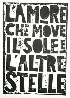 L'amor che move il sole e l'altre stelle.  From 'The Divine Comedy' by Dante Alighieri.
