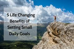5 Life Changing Benefits of Setting Small Daily Goals | www.xperimentsinliving.com