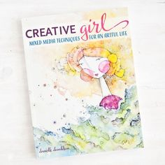 Creative Girl Mixed-Media Techniques for an Artful Life by Danielle Donaldson - Stampington