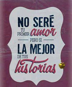 .No seré tu primer amor pero si la mejor de tus historias... #frases #quotes #love #friends #amistad #vida #amor