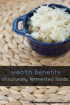 The many health benefits of fermented foods - I love eating cultured foods. They taste great and are full of natural probiotics! -- The Nourishing Gourmet