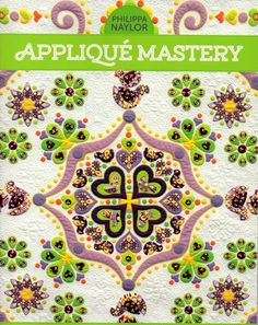 Applique Mastery by Philippa Naylor  Create your own quilt masterpieces; this book includes help with the process, the possibilities and full size patterns.  This book is the perfect combintion of 'know-how' and 'can-do';  it instructs and inspires.  Philippa explains how to get outstanding results with immensely details practical advice on developing your own creative applique skills.#books #inspiration #craft #handmade #quilting #applique