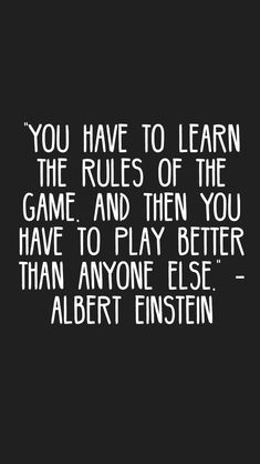 """""""You have to learn the rules of the game. And then you have to play better than anyone else."""" -Albert Einstein #quotes #motivation #inspiration #motivationapp"""