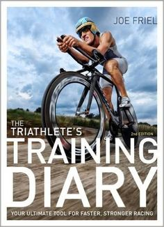 New Year's Resolutions -- The Triathlete's Training Diary: Your Ultimate Tool for Faster, Stronger Racing, 2nd Ed.: Joe Friel: 9781937715632: Amazon.com: Books {affiliate link}
