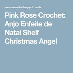 Pink Rose Crochet: Anjo Enfeite de Natal Shelf Christmas Angel