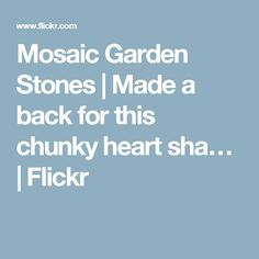 Mosaic Garden Stones | Made a back for this chunky heart sha… | Flickr