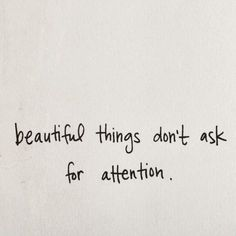 Beautiful things dont ask for attention girly beautiful attention