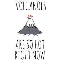 Volcanoes are so hot right now. Science Geology IFLS pun punny puns funny geology volcano volcanoes wordplay geologist nature earthscience #Science #Geology #IFLS #pun #punny #puns #funny #geology #volcano #volcanoes #wordplay #geologist #nature #earthscience