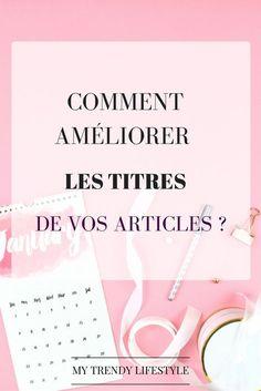 Comment améliorer les titres de vos articles ?Des conseils et des exemples pour vous aider dans le référencement de vos articles.