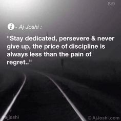 Stay dedicated, persevere & never give up, the price of discipline is always less than the pain of regret - AJ Joshi #inspiration #quotes