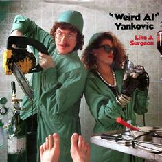 Weird Al Yankovic.  Ha Ha! nice one!