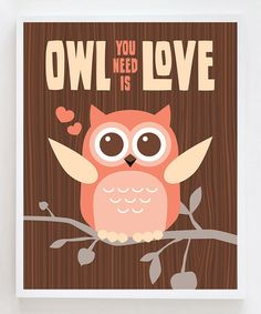 Take a look at this 'Owl You Need is Love' Print by Owl You Need Is Love on #zulily today!