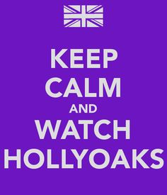 I will keep calm and I will watch hollyoaks