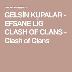 GELSİN KUPALAR - EFSANE LİG CLASH OF CLANS - Clash of Clans Clash Of Clans