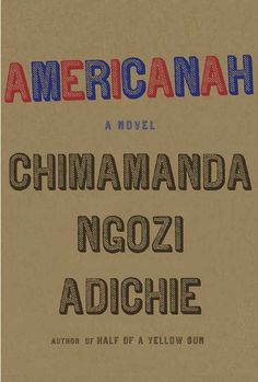 Americanah by Chimamanda Ngozi Adichie | The 2013 National Book Critics Circle Award Finalists Have Been Announced