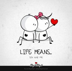 Life means you and me.❤