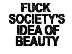 Fuck societys idea of beauty life quotes quotes quote girl life beauty girl… Body Love, Loving Your Body, The Words, Body Positive Quotes, Body Image, In This World, Self Love, Me Quotes, Beauty Quotes