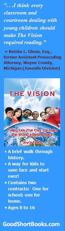 """If you want your kids to do better in school and at home, Keisha Glenn knows the REAL deal!! """"THE VISION: Telling Kids That They Can Make the World a Better Place"""" at http://GoodShortBooks.com! She prosecuted juvenile delinquents, in addition to writing a foreword for this book!"""